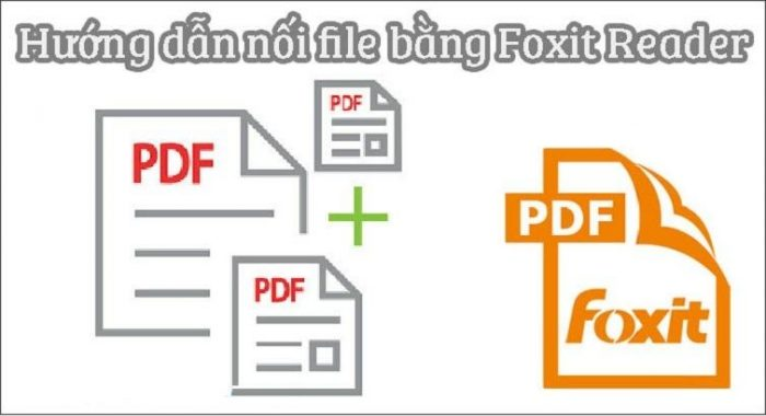 Hướng dẫn cách ghép file PDF bằng Foxit Reader